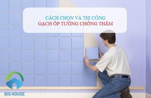 KINH NGHIỆM: Chọn và thi công gạch ốp tường chống thấm hiệu quả