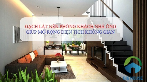 3 Tiêu chí chọn gạch lát nền phòng khách nhà ống CHUẨN chuyên gia