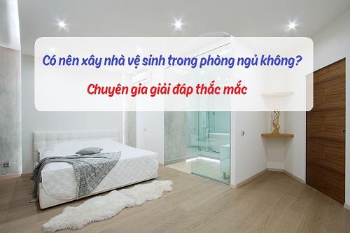 Có nên xây nhà vệ sinh trong phòng ngủ? Lời khuyên từ chuyên gia