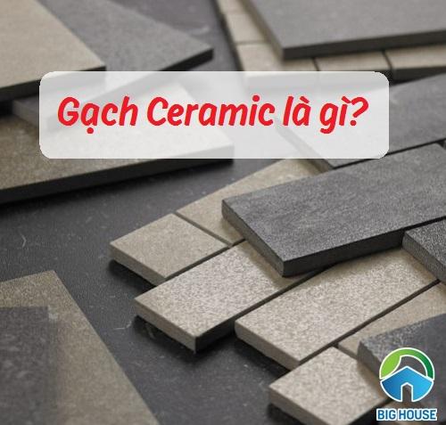 Vật liệu Ceramic là gì? Có nên sử dụng gạch vật liệu này không?