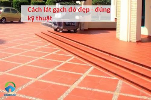 Gợi ý cách lát gạch đỏ ĐÚNG – CHUẨN kỹ thuật bạn nên tham khảo